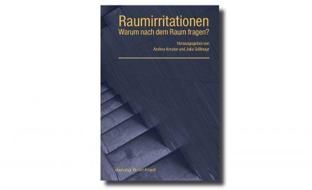 Kreuter/Grillmayr (Hg.): Raumirritationen. Warum nach dem Raum fragen?