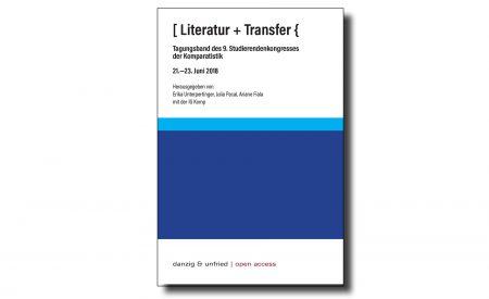 Literatur + Transfer, Tagungsband des 9. Studierendenkongresses der Komparatistik, 21.-23. Juni 2018
